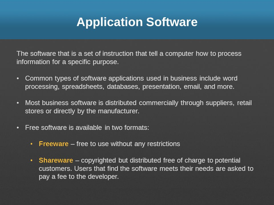 Application Software The software that is a set of instruction that tell a computer how to process information for a specific purpose. Common types of