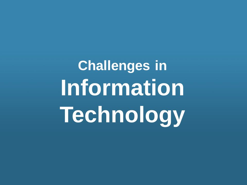 Challenges in Information Technology
