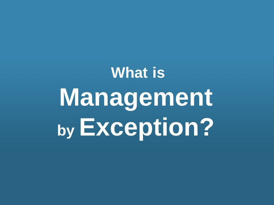 What is Management by Exception?