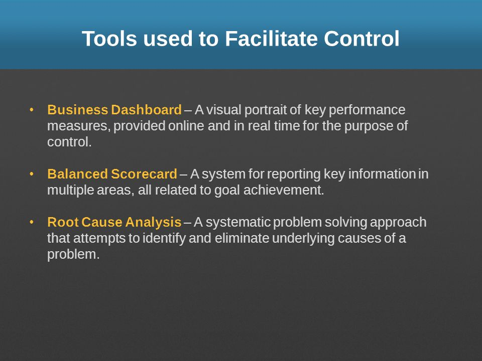 Tools used to Facilitate Control Business Dashboard – A visual portrait of key performance measures, provided online and in real time for the purpose