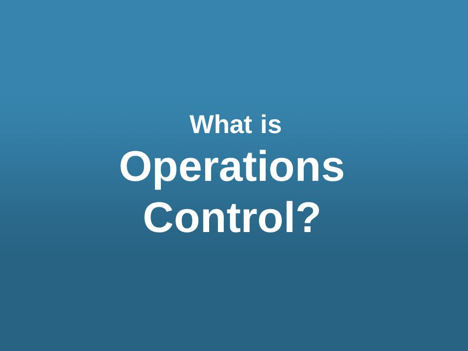 What is Operations Control?