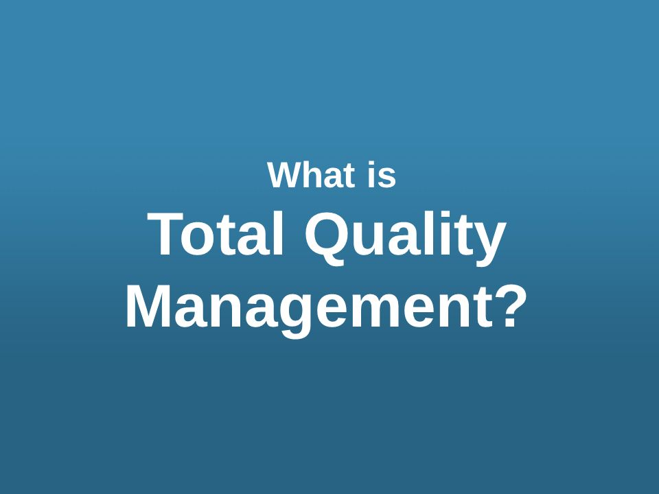 What is Total Quality Management?