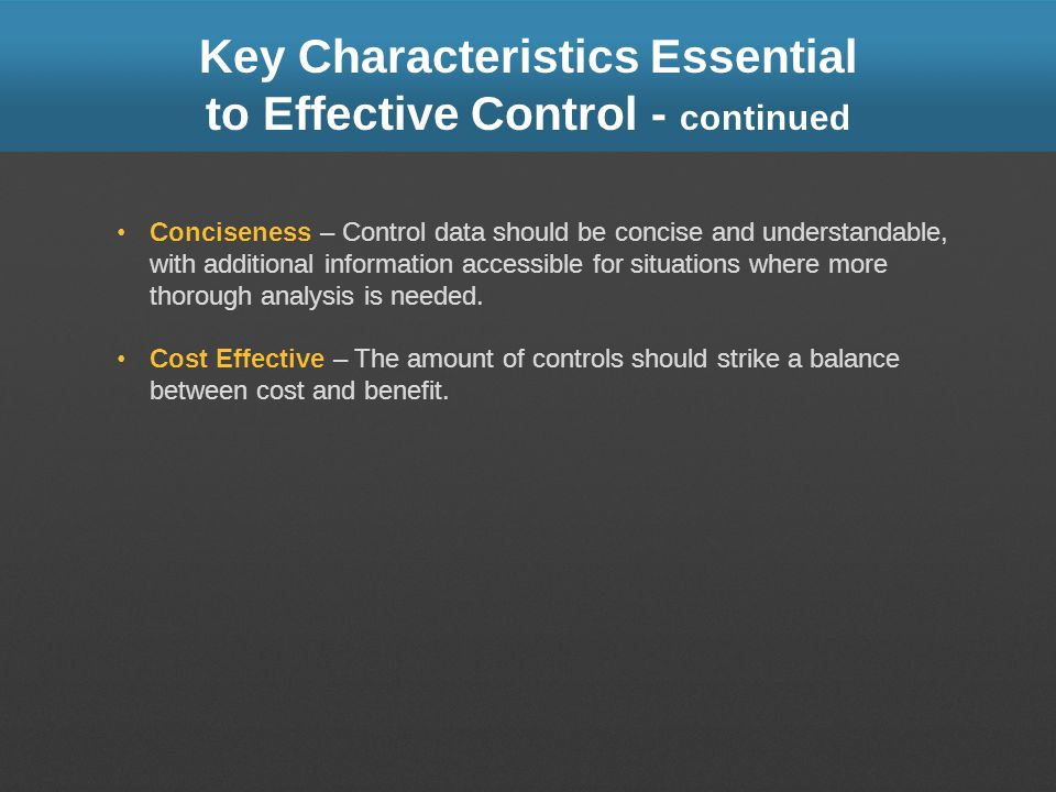 Key Characteristics Essential to Effective Control - continued Conciseness – Control data should be concise and understandable, with additional inform