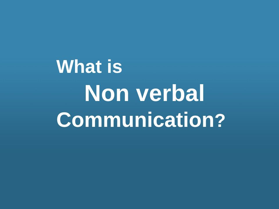 What is Non verbal Communication ?
