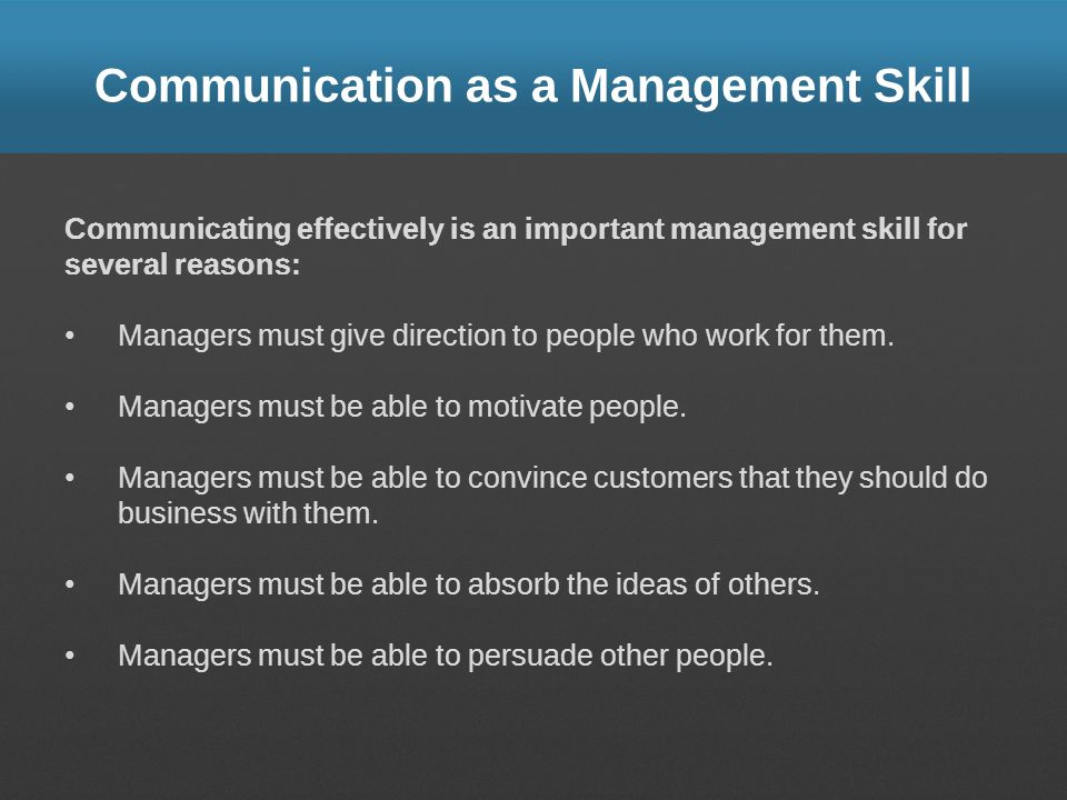 Communication as a Management Skill Communicating effectively is an important management skill for several reasons: Managers must give direction to pe