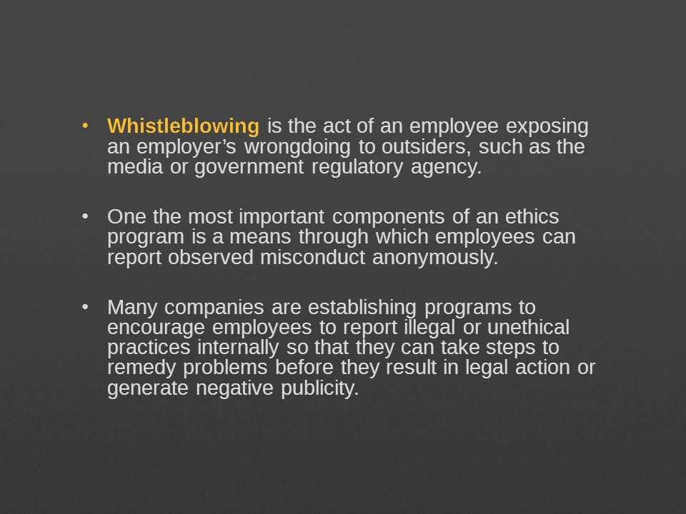 Whistleblowing is the act of an employee exposing an employers wrongdoing to outsiders, such as the media or government regulatory agency.