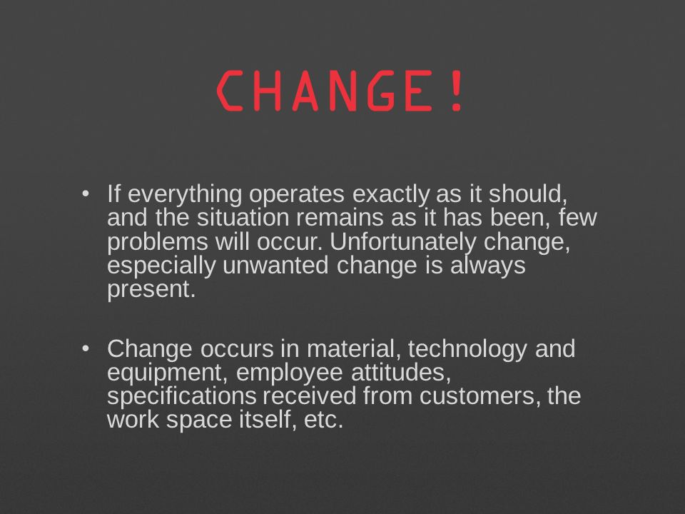 If everything operates exactly as it should, and the situation remains as it has been, few problems will occur.