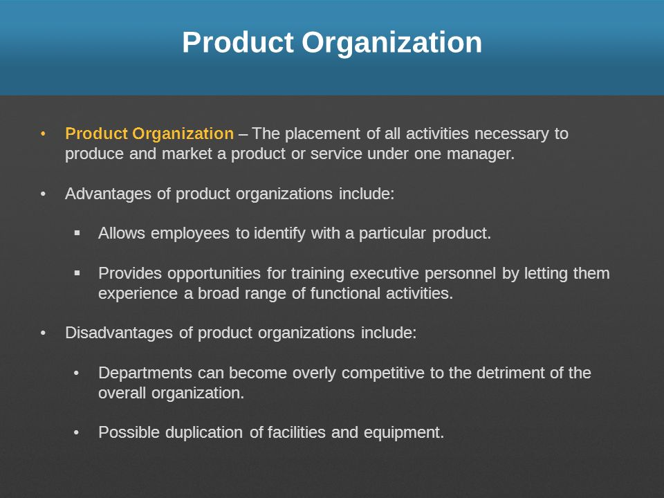 Product Organization Product Organization – The placement of all activities necessary to produce and market a product or service under one manager. Ad