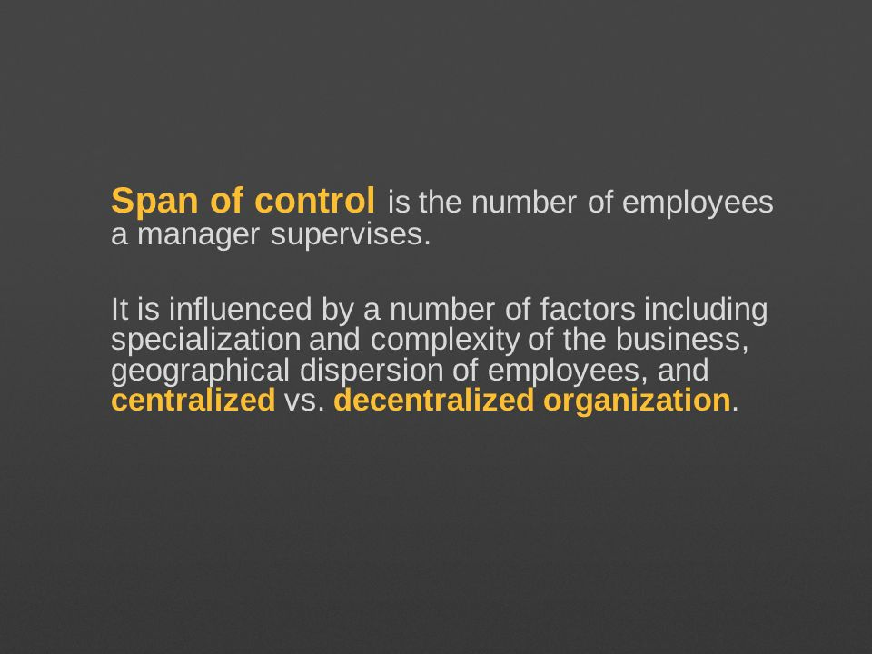 Span of control is the number of employees a manager supervises. It is influenced by a number of factors including specialization and complexity of th