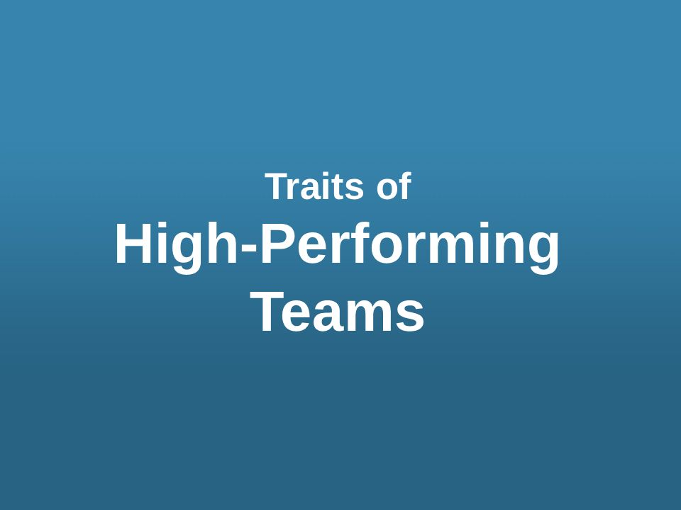 Traits of High-Performing Teams