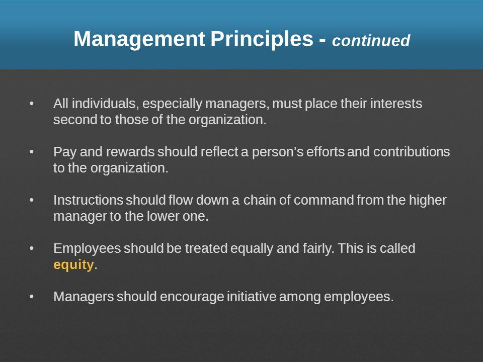 Management Principles - continued All individuals, especially managers, must place their interests second to those of the organization. Pay and reward