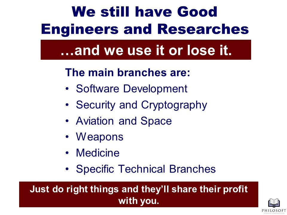 We still have Good Engineers and Researches The main branches are: Software Development Security and Cryptography Aviation and Space Weapons Medicine
