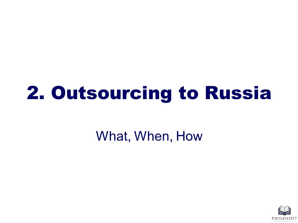 2. Outsourcing to Russia What, When, How