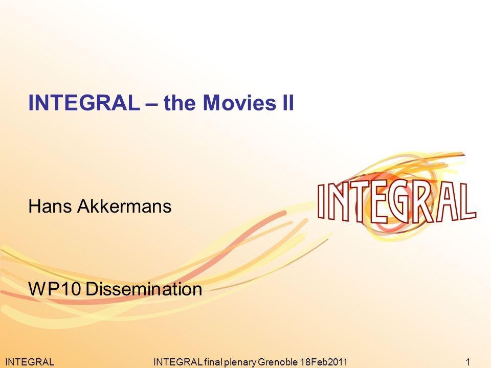 INTEGRAL1INTEGRAL final plenary Grenoble 18Feb2011 INTEGRAL – the Movies II Hans Akkermans WP10 Dissemination