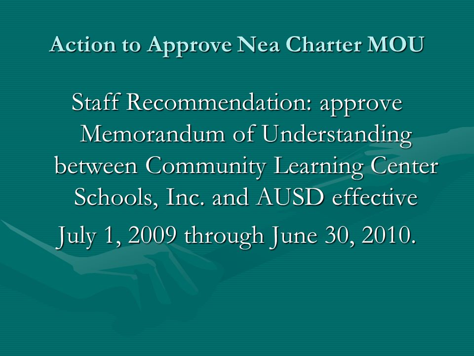 Action to Approve Nea Charter MOU Staff Recommendation: approve Memorandum of Understanding between Community Learning Center Schools, Inc.