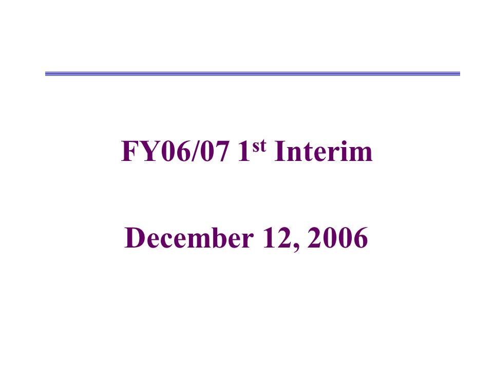 FY06/07 1 st Interim December 12, 2006