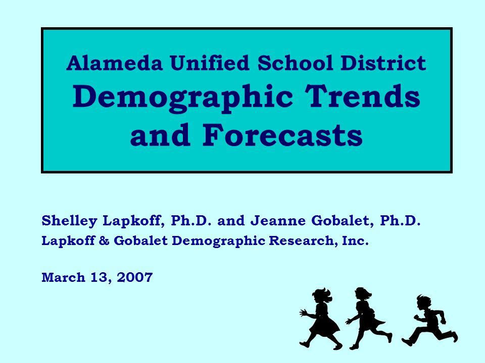 Alameda Unified School District Demographic Trends and Forecasts Shelley Lapkoff, Ph.D.