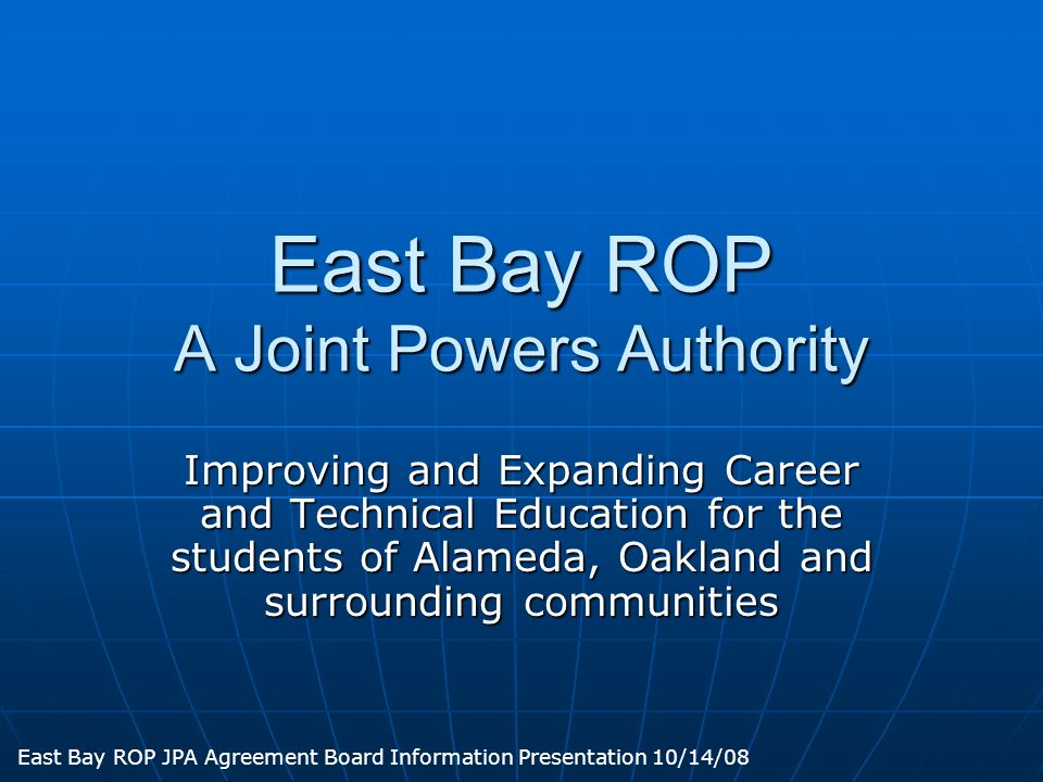 East Bay ROP A Joint Powers Authority Improving and Expanding Career and Technical Education for the students of Alameda, Oakland and surrounding comm
