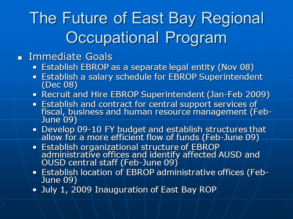 The Future of East Bay Regional Occupational Program Immediate Goals Immediate Goals Establish EBROP as a separate legal entity (Nov 08)Establish EBRO