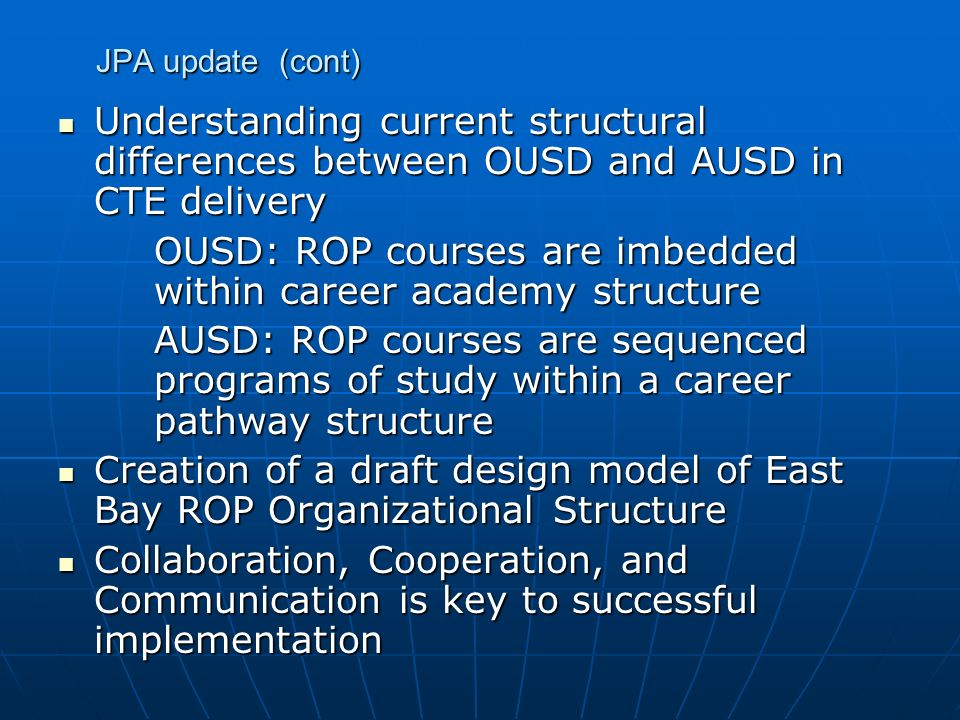 JPA update (cont) Understanding current structural differences between OUSD and AUSD in CTE delivery Understanding current structural differences betw