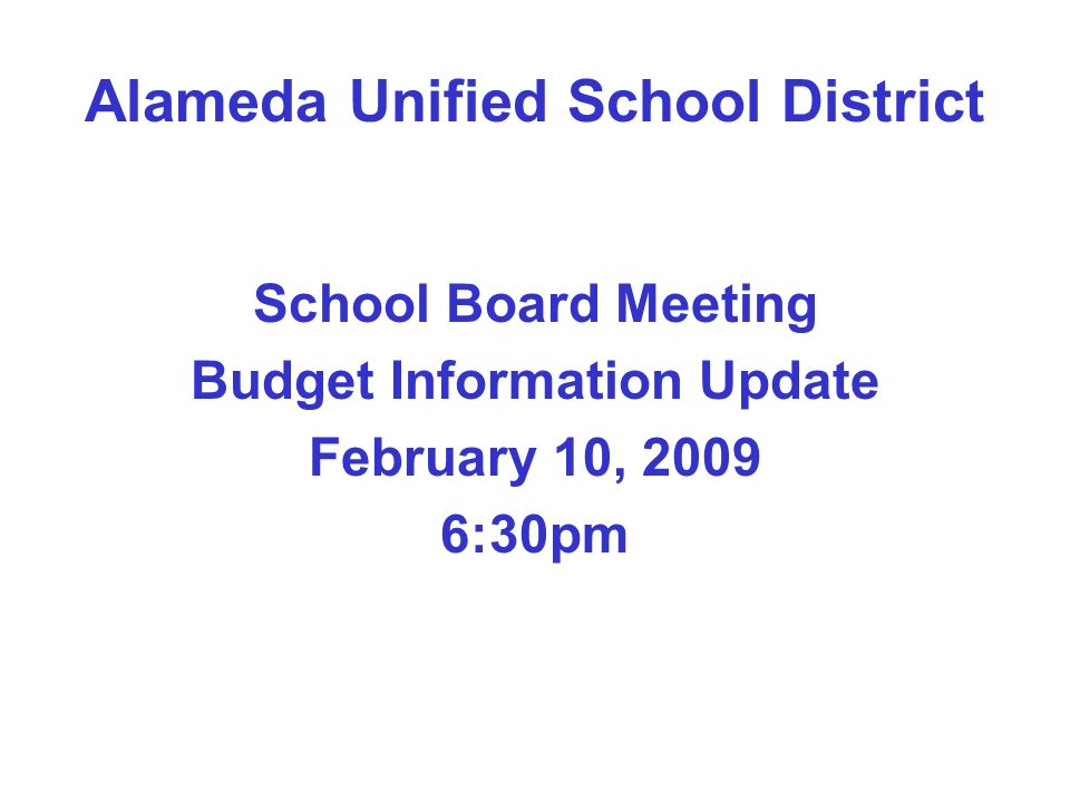 Alameda Unified School District School Board Meeting Budget Information Update February 10, 2009 6:30pm