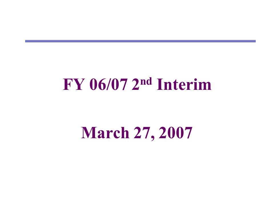 FY 06/07 2 nd Interim March 27, 2007