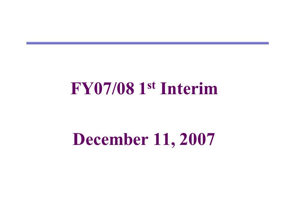 FY07/08 1 st Interim December 11, 2007