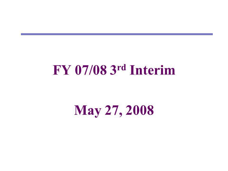 FY 07/08 3 rd Interim May 27, 2008