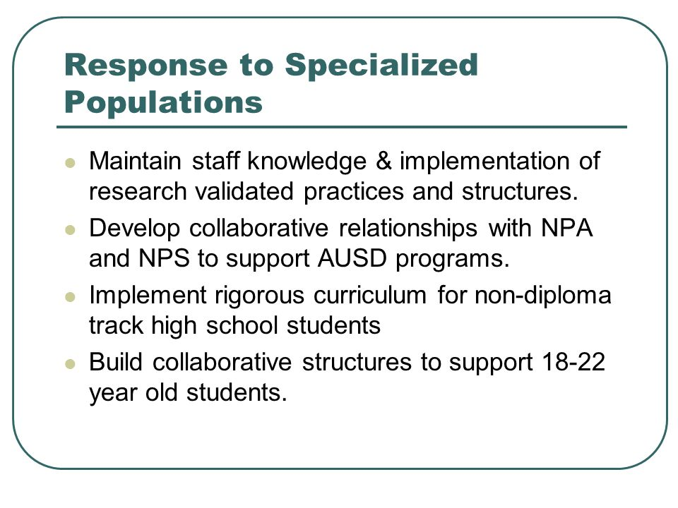 Response to Specialized Populations Maintain staff knowledge & implementation of research validated practices and structures.