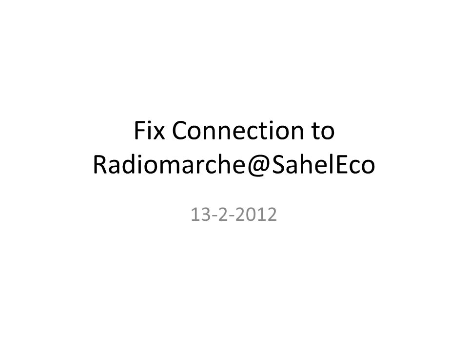 Fix Connection to Radiomarche@SahelEco 13-2-2012
