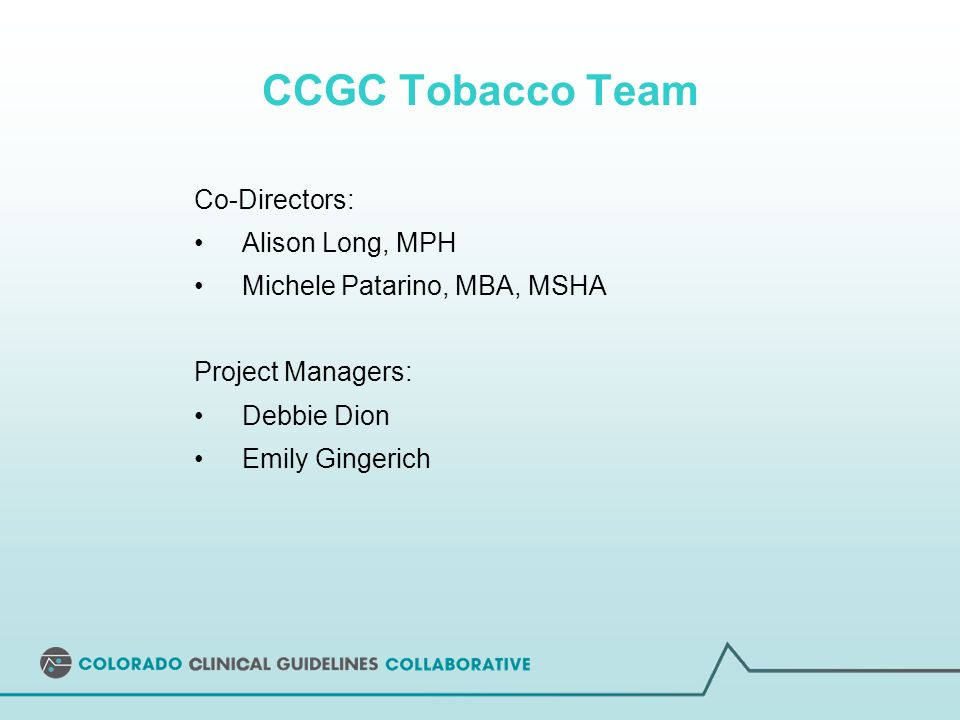 Co-Directors: Alison Long, MPH Michele Patarino, MBA, MSHA Project Managers: Debbie Dion Emily Gingerich CCGC Tobacco Team