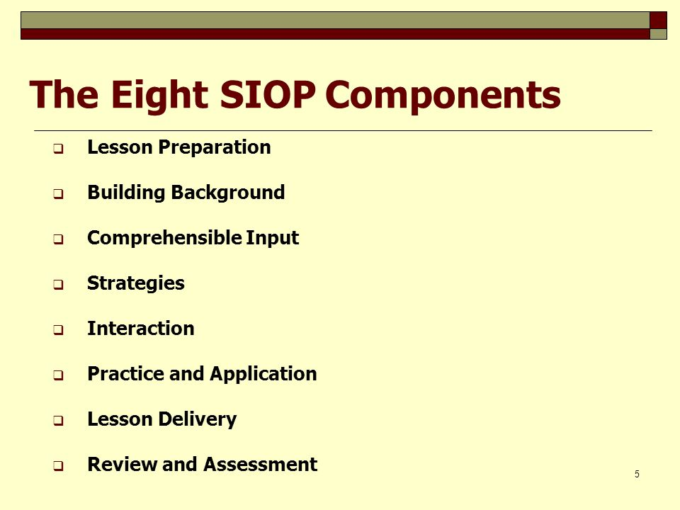 5 The Eight SIOP Components Lesson Preparation Building Background Comprehensible Input Strategies Interaction Practice and Application Lesson Deliver