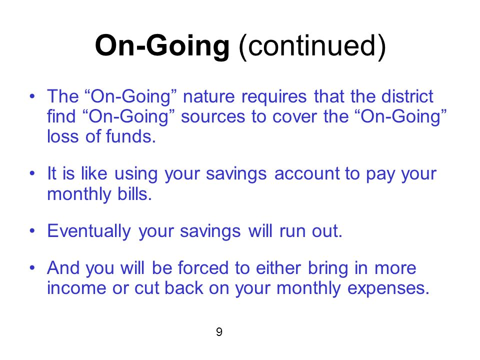 On-Going (continued) The On-Going nature requires that the district find On-Going sources to cover the On-Going loss of funds.