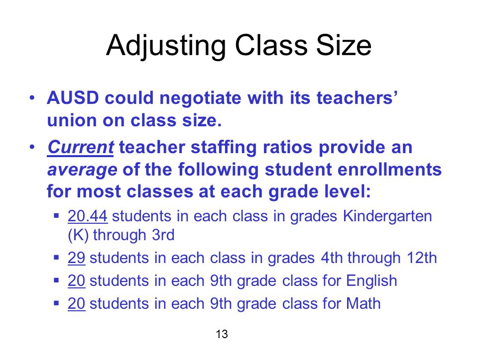 Adjusting Class Size AUSD could negotiate with its teachers union on class size.