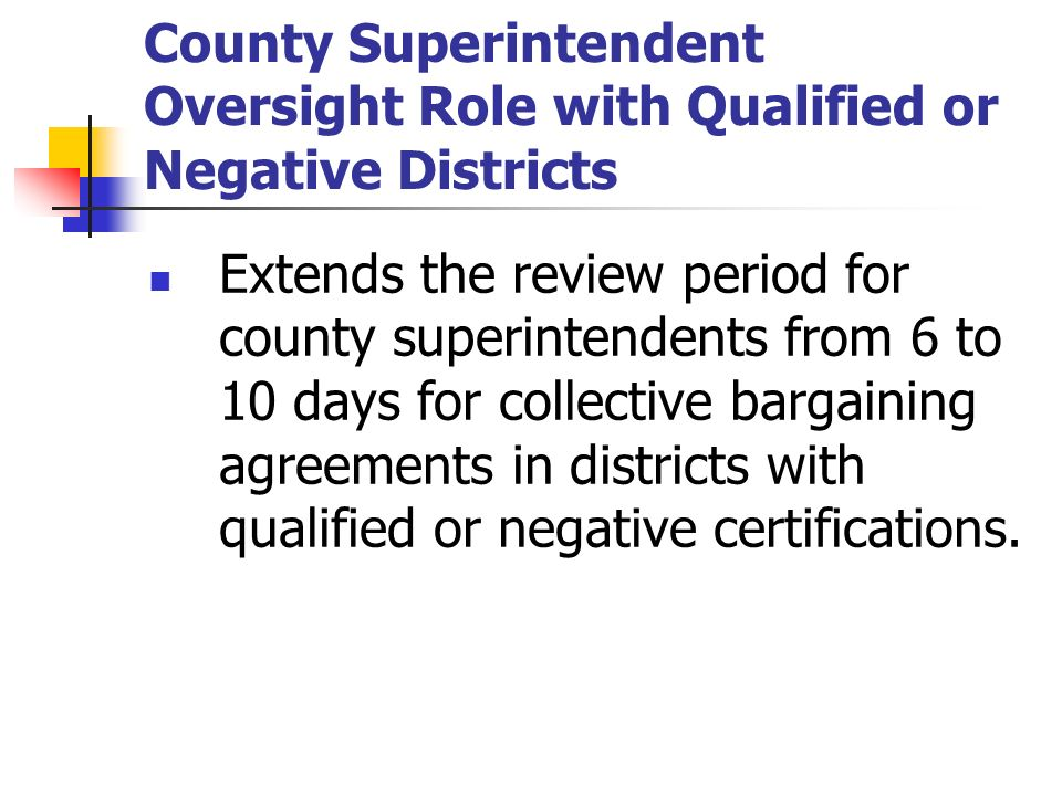 County Superintendent Oversight Role with Qualified or Negative Districts Extends the review period for county superintendents from 6 to 10 days for c