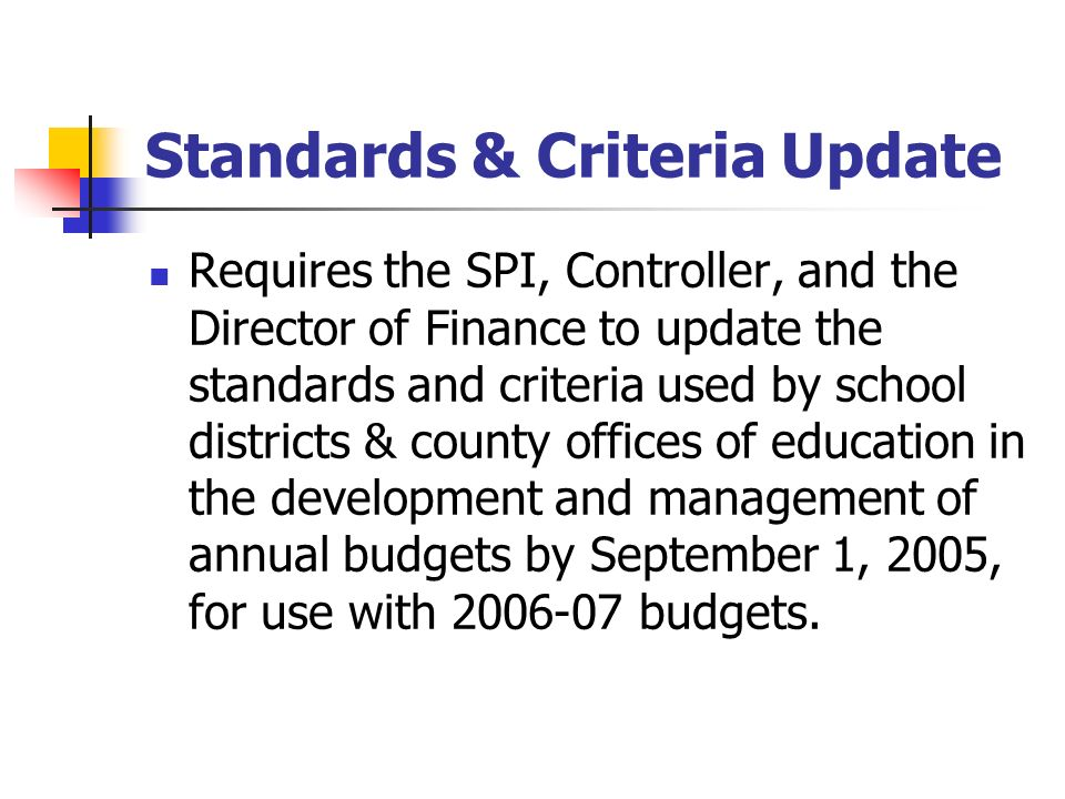 Standards & Criteria Update Requires the SPI, Controller, and the Director of Finance to update the standards and criteria used by school districts &