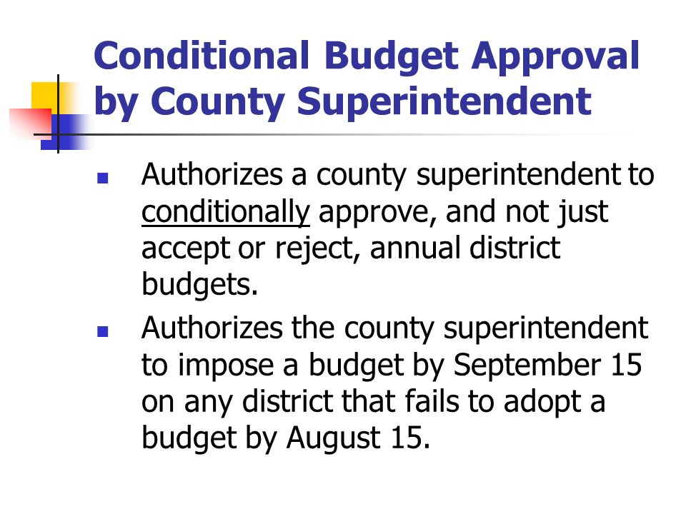 Conditional Budget Approval by County Superintendent Authorizes a county superintendent to conditionally approve, and not just accept or reject, annua