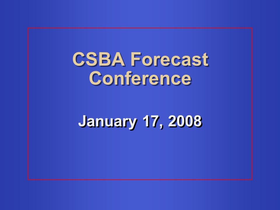 CSBA Forecast Conference January 17, 2008