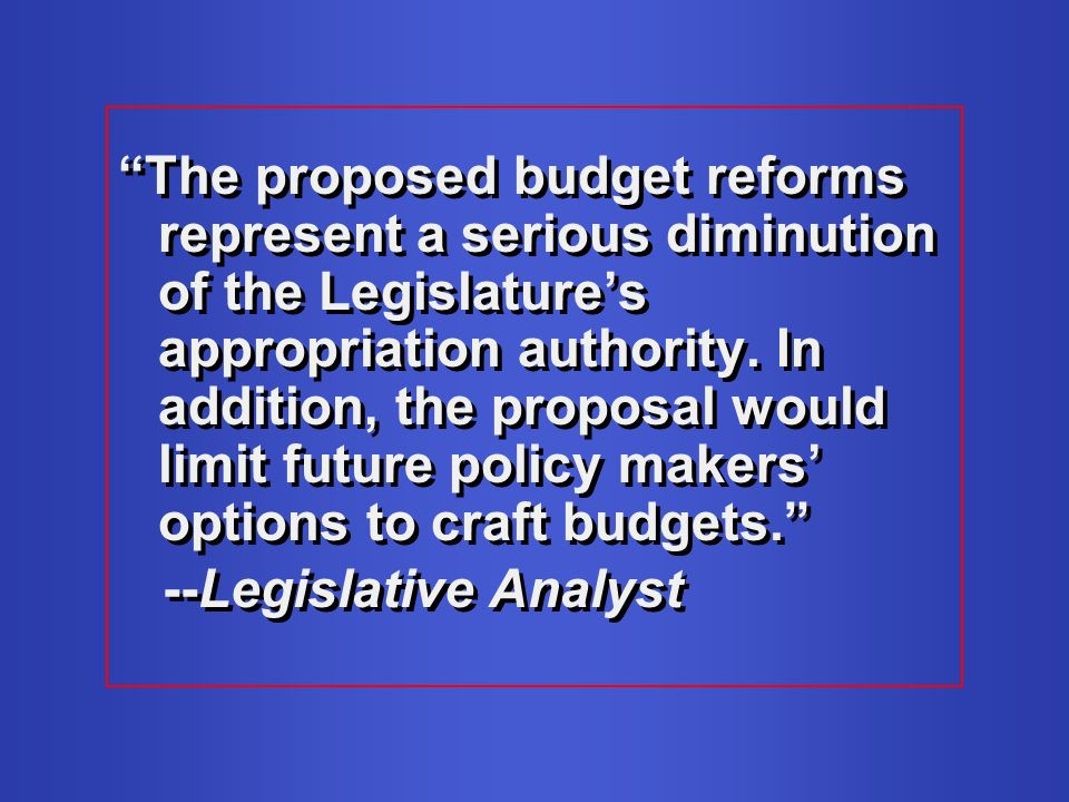 The proposed budget reforms represent a serious diminution of the Legislatures appropriation authority.