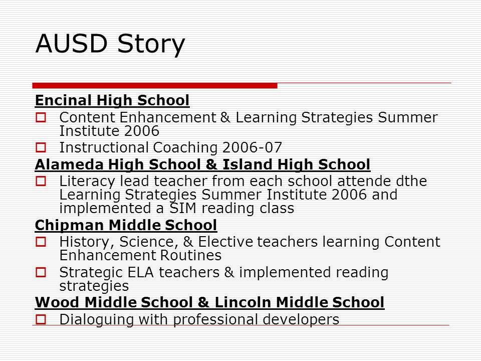 AUSD Story Encinal High School Content Enhancement & Learning Strategies Summer Institute 2006 Instructional Coaching 2006-07 Alameda High School & Is
