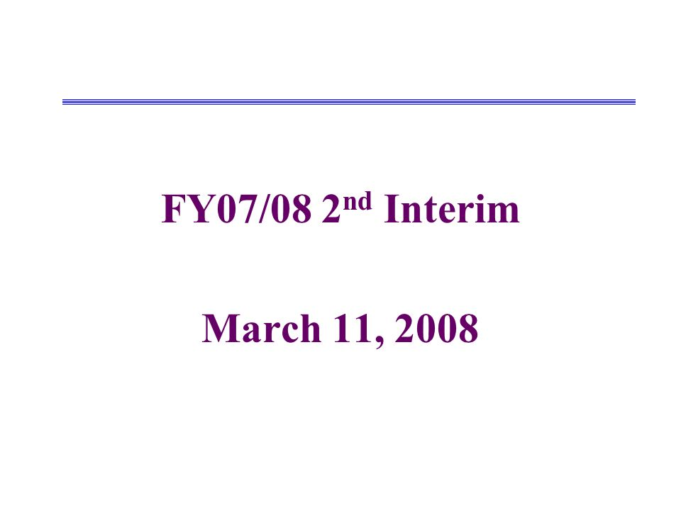 FY07/08 2 nd Interim March 11, 2008