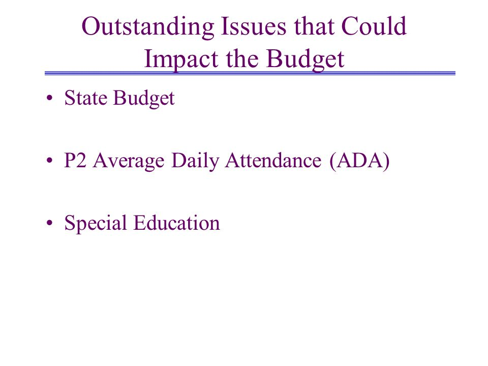 Outstanding Issues that Could Impact the Budget State Budget P2 Average Daily Attendance (ADA) Special Education
