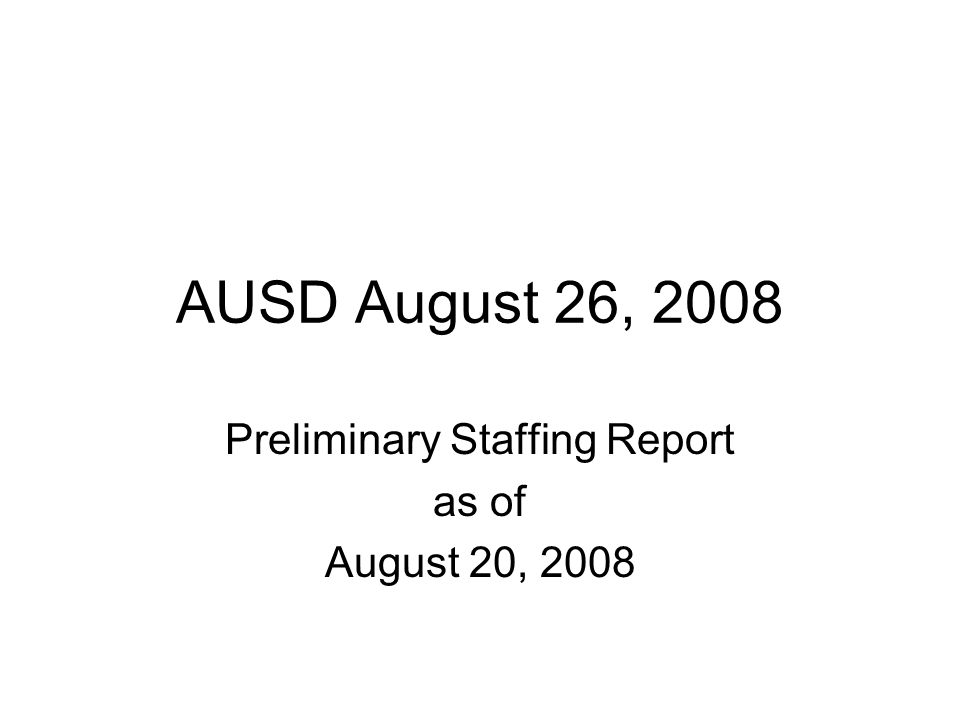 AUSD August 26, 2008 Preliminary Staffing Report as of August 20, 2008