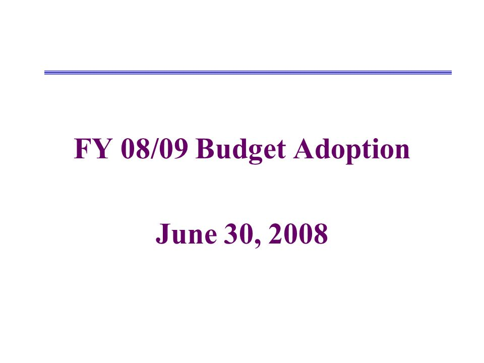 FY 08/09 Budget Adoption June 30, 2008
