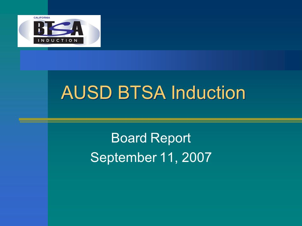 AUSD BTSA Induction Board Report September 11, 2007