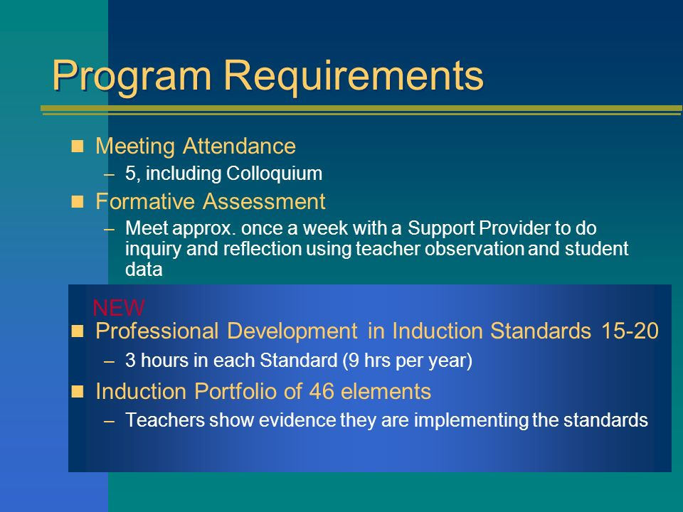 Program Requirements Meeting Attendance –5, including Colloquium Formative Assessment –Meet approx. once a week with a Support Provider to do inquiry