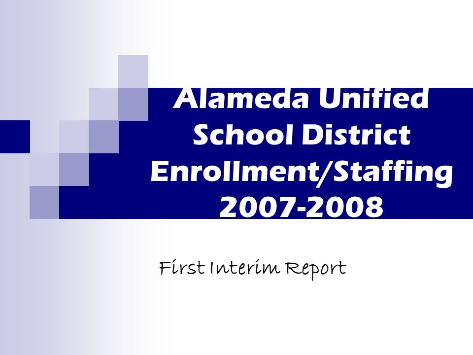 Alameda Unified School District Enrollment/Staffing 2007-2008 First Interim Report