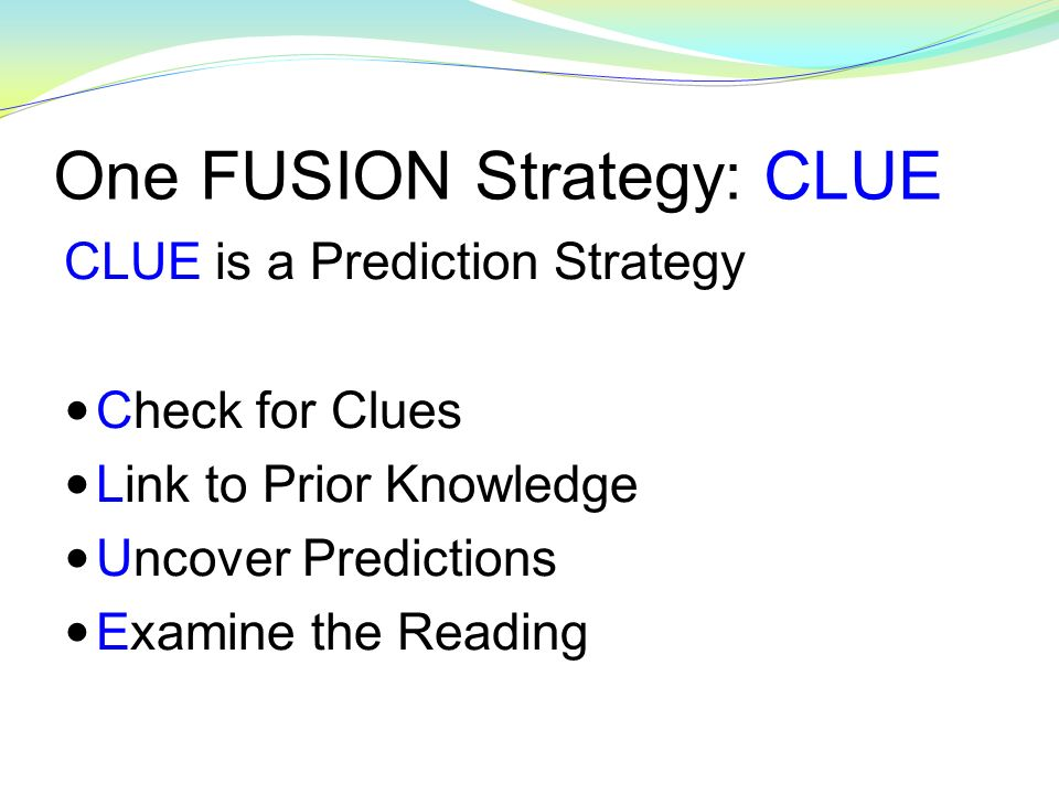 One FUSION Strategy: CLUE CLUE is a Prediction Strategy Check for Clues Link to Prior Knowledge Uncover Predictions Examine the Reading