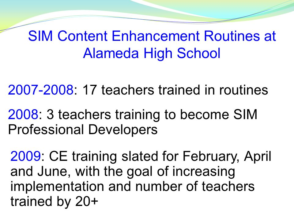 SIM Content Enhancement Routines at Alameda High School 2009: CE training slated for February, April and June, with the goal of increasing implementat