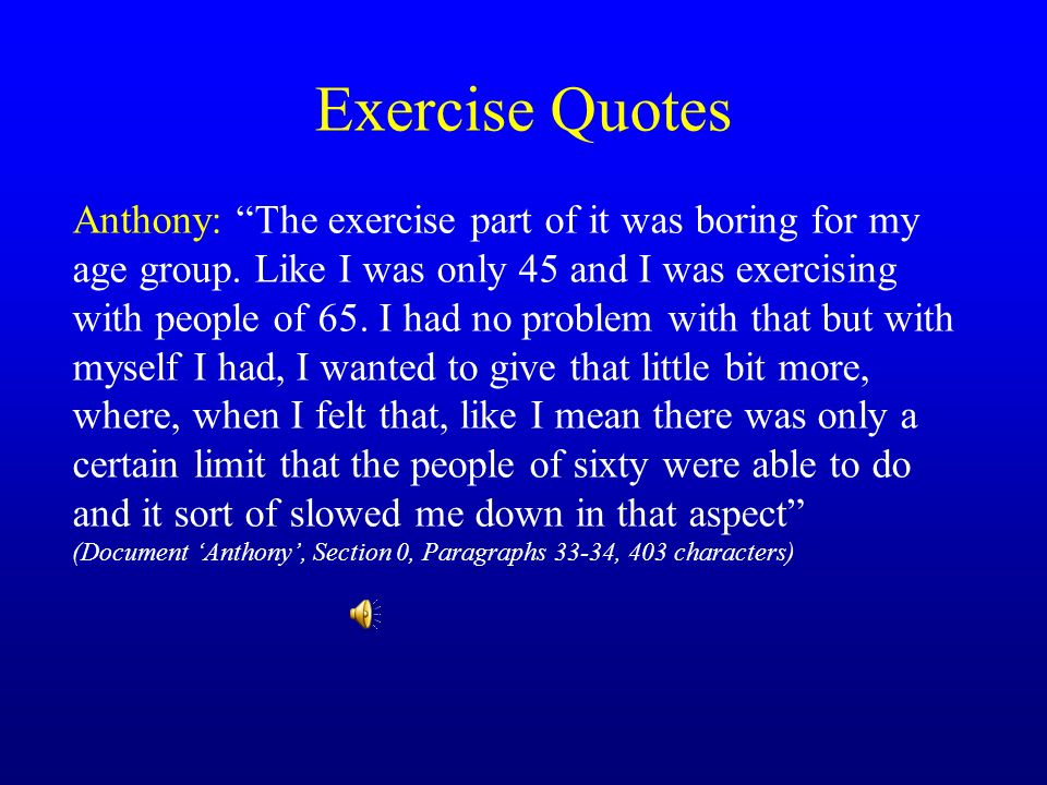 Exercise Quotes Anthony: The exercise part of it was boring for my age group.